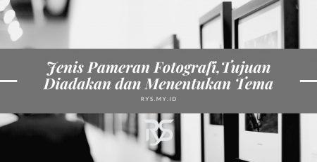 Jenis Pameran Fotografi,Tujuan dan Menentukan Tema