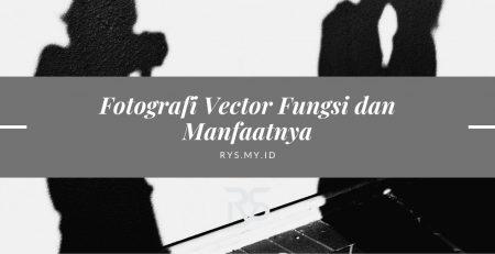 Fotografi Vector Fungsi dan Manfaatnya