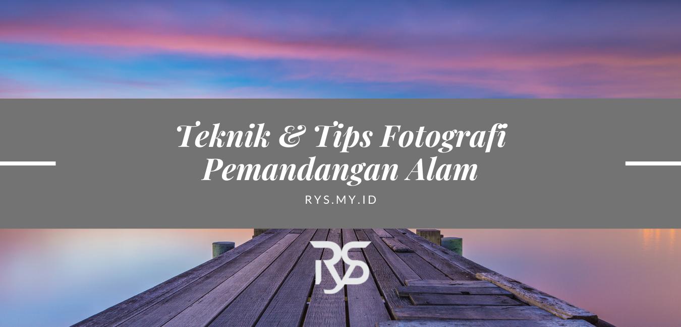 Teknik & Tips Fotografi Pemandangan Alam